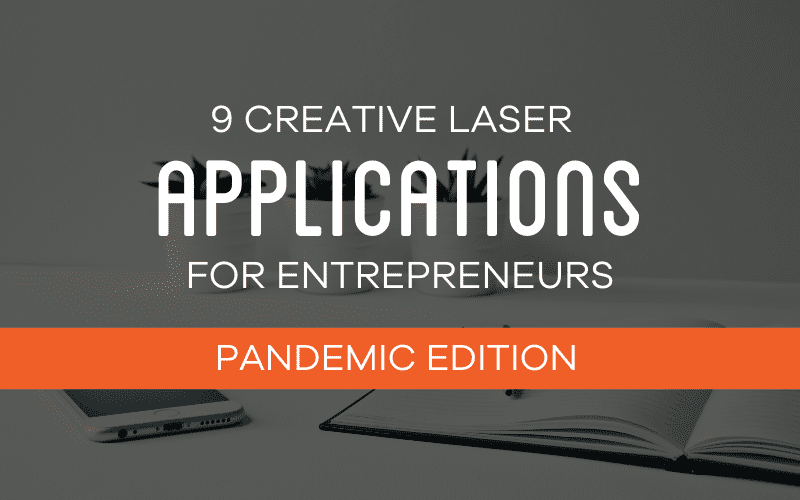 9 Creative Laser Applications For Entrepreneurs (Pandemic Edition)
