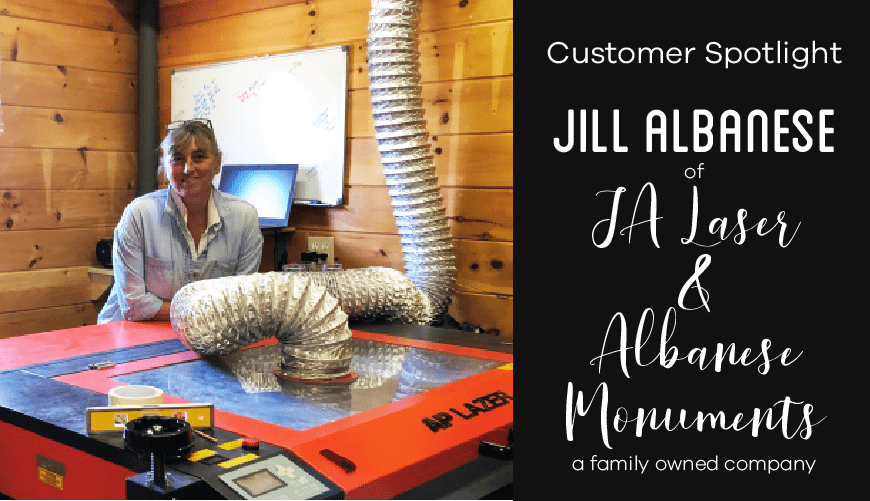 Customer Spotlight: Jill Albanese of JA Laser & Albanese Monuments
