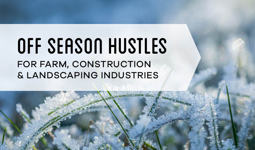 Off-Season Hustles in the Farm, Construction, and Landscaping Industries
