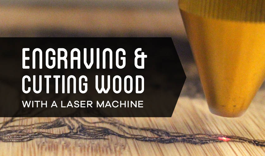 Engraving and Cutting Wood with a Laser Machine