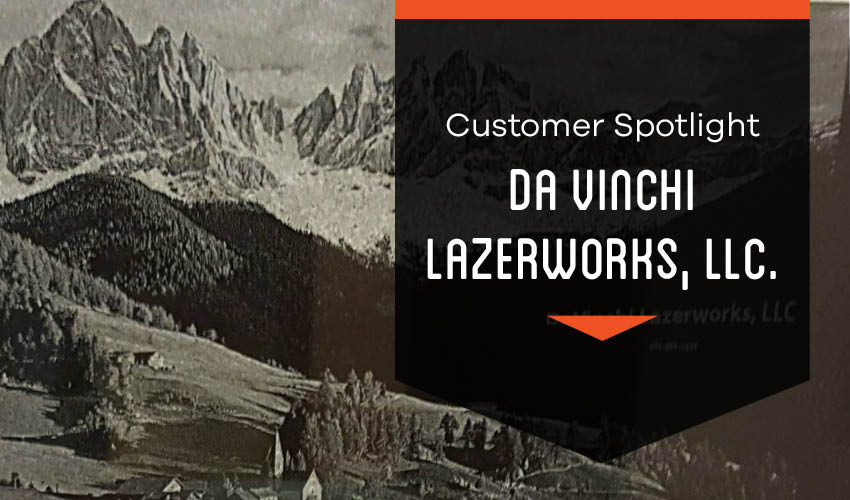 Customer Spotlight: DaVinchi Lazerworks