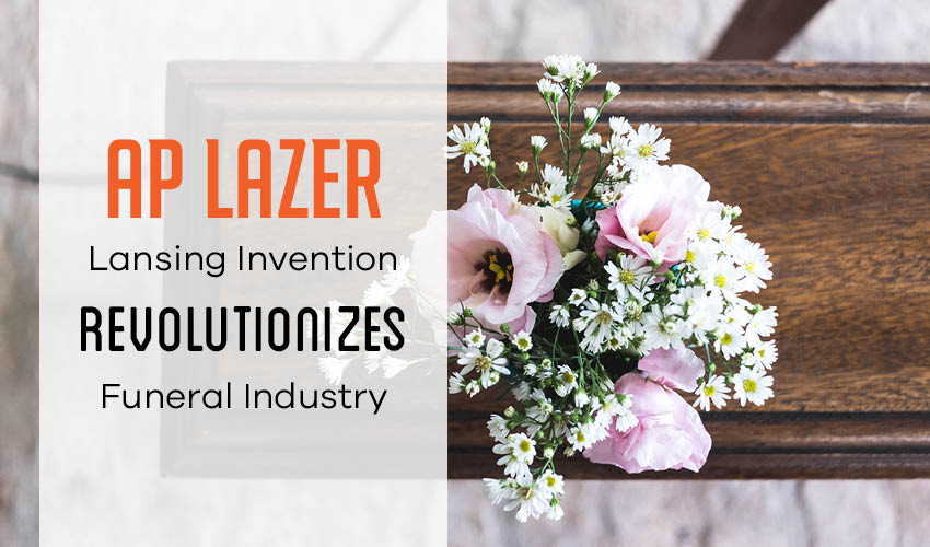 AP LAZER: Lansing Invention Revolutionizes Funeral Industry