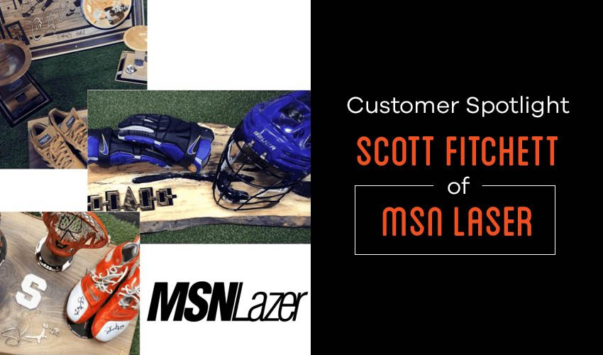Customer Spotlight: Scott Fitchett of MSN Lazer