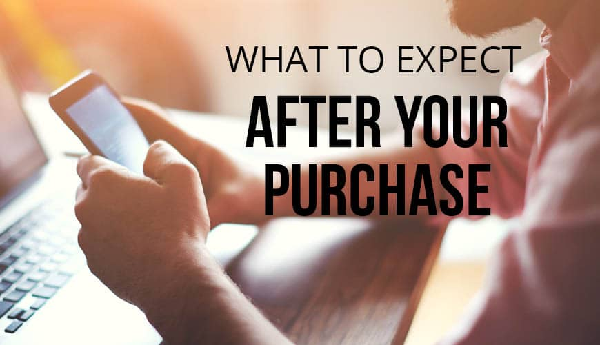 What to Expect After Your Purchase