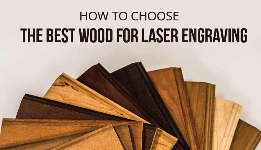 How to Choose the Best Wood for Laser Engraving