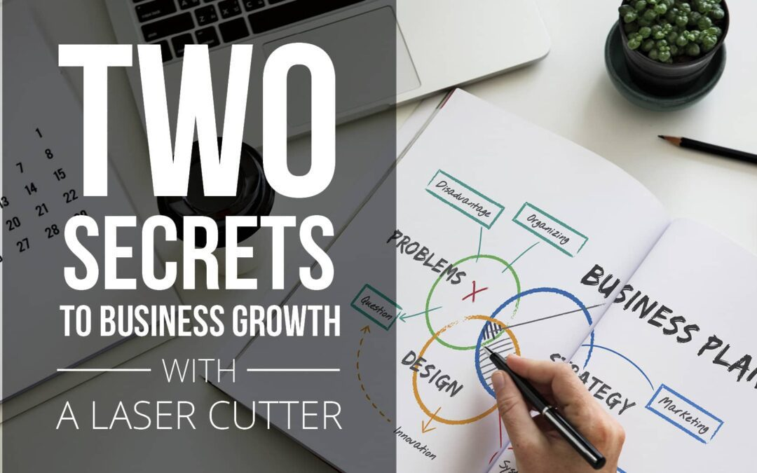 Two Secrets to Business Growth With A Laser Cutter