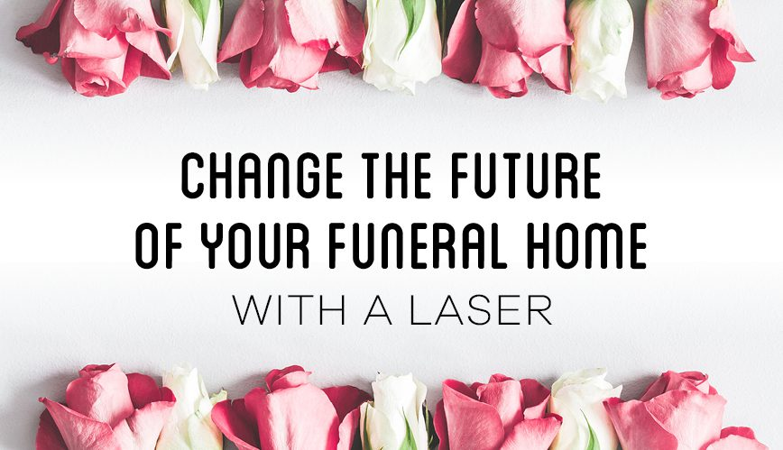 How to Change the Future of Your Funeral Home with a Laser