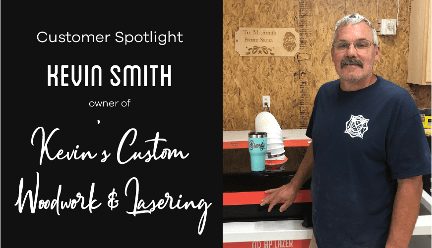 Customer Spotlight: Kevin Smith of Kevin's Custom Woodwork & Lasering