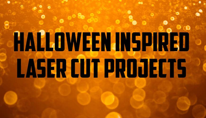 5 Halloween Inspired Laser Cut Projects