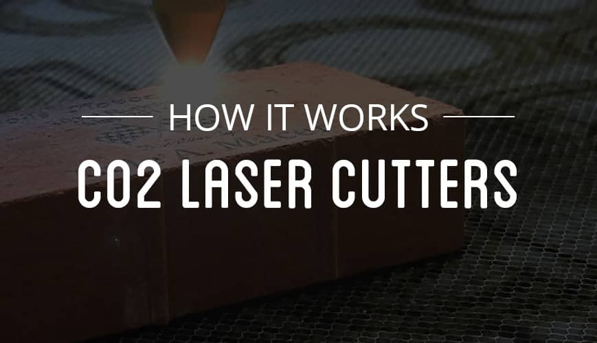 How it Works: Co2 Laser Cutters