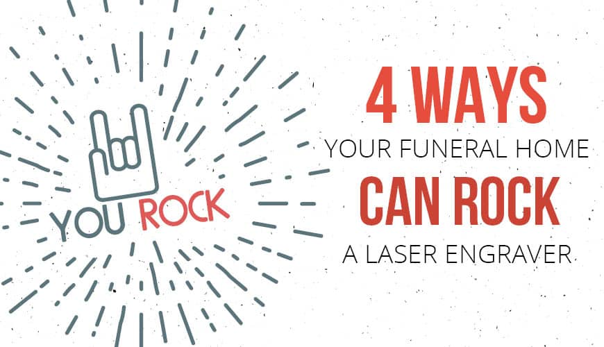 4 Ways Your Funeral Home Can Rock a Laser Engraver (+ a Bonus!)